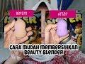 Cara membersihkan Beauty blender agar terlihat seperti baru