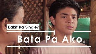 "Bakit Ka Single? - ""Bata Pa Kasi Ako"""