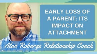 Early Loss of a Parent: Its Impact on Attachment