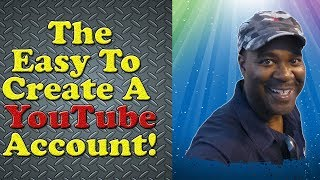 The Easy Way to Create a YouTube Account