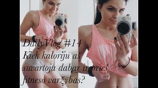 DailyVlog #14: Kiek kalorijų aš suvartoju dabar ir pasiruošimo fitneso varžyboms metu?
