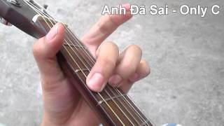 Hướng dẫn đệm hát: Anh Đã Sai - Only C