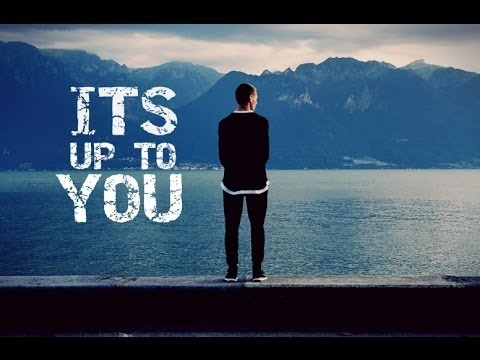 ITS UP TO YOU   Motivational Video