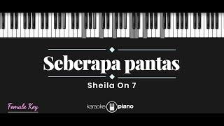 Seberapa Pantas - Sheila On 7 (KARAOKE PIANO - FEMALE KEY)