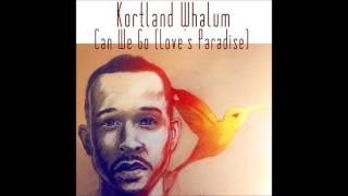 kortlandwhalum - CAN WE GO [Love
