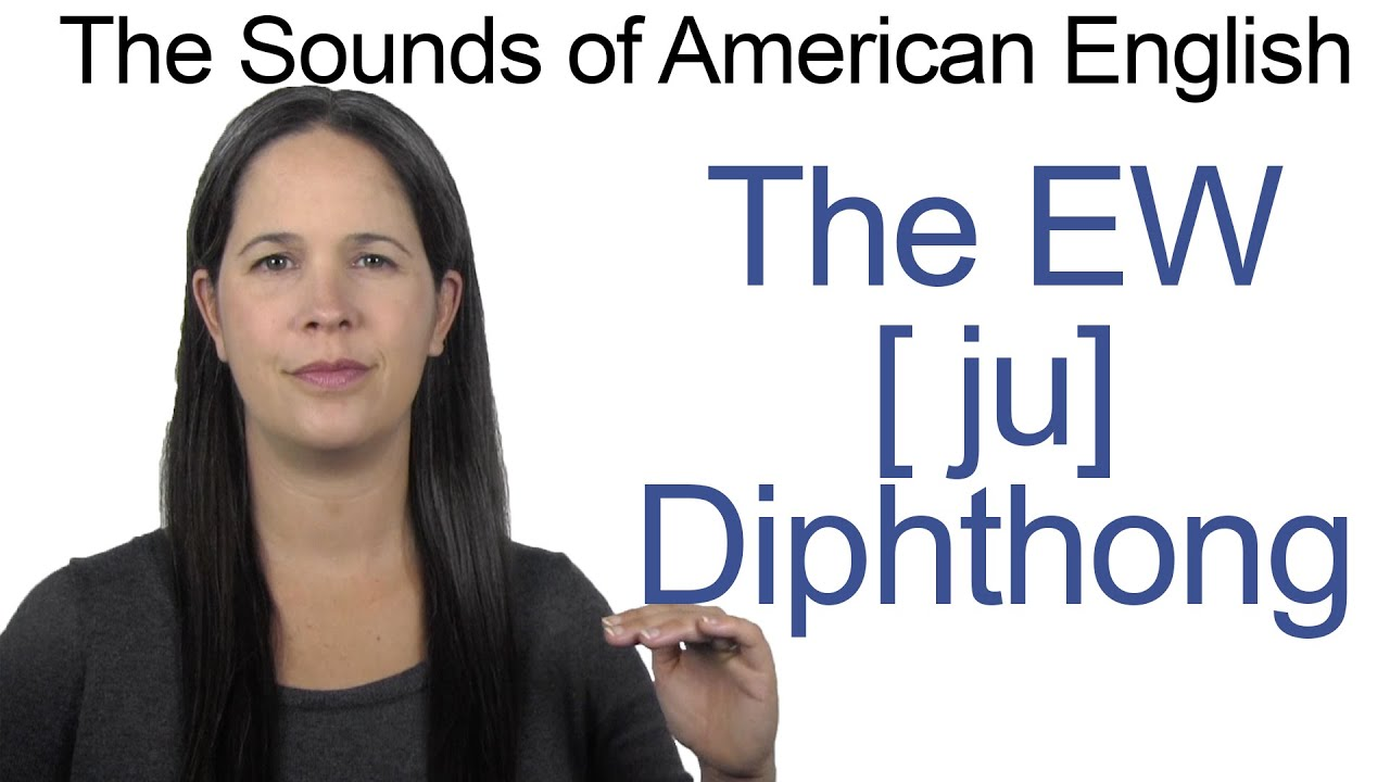 English Sounds - EW [ju] Diphthong - How to make the EW as in FEW Diphthong