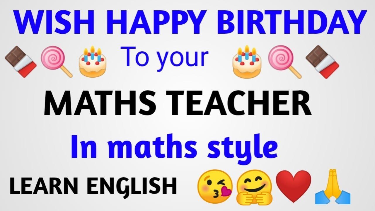 Wish Happy Birthday To Your Maths Teacher In Maths Style Birthday Wish Learn English Youtube