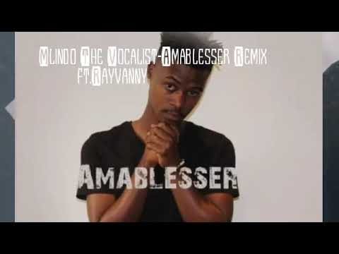 Mlindo The Vocalist Amablesser Remix ft  Rayvanny