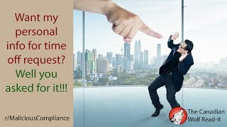 Want My Personal Info For Time Off Request? Well You Asked For It!!!| r/MaliciousCompliance | #023
