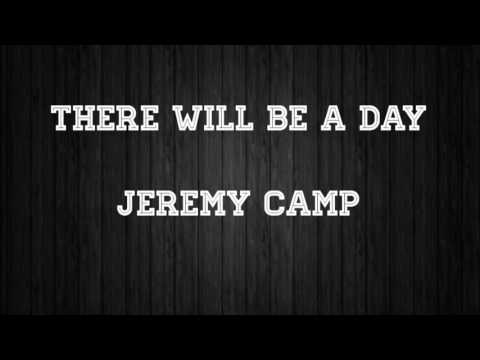 There Will Be A Day Lyrics - Jeremy Camp