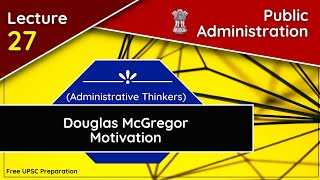 Douglas McGregor|| Motivation || Theory X & Theory Y ||Public Administration Lecture 27