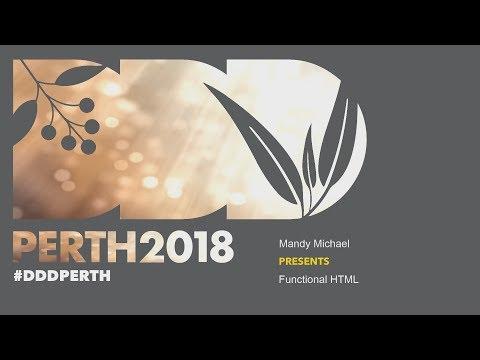 DDDPerth 2018 - Mandy Michael - Functional HTML