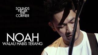 Gambar cover NOAH - Walau Habis Terang | Sounds From The Corner Live #4