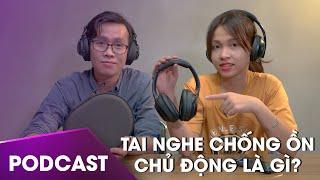 Podcast 14: Tai nghe chống ồn chủ động là gì? Top tai nghe chống ồn hiện nay!
