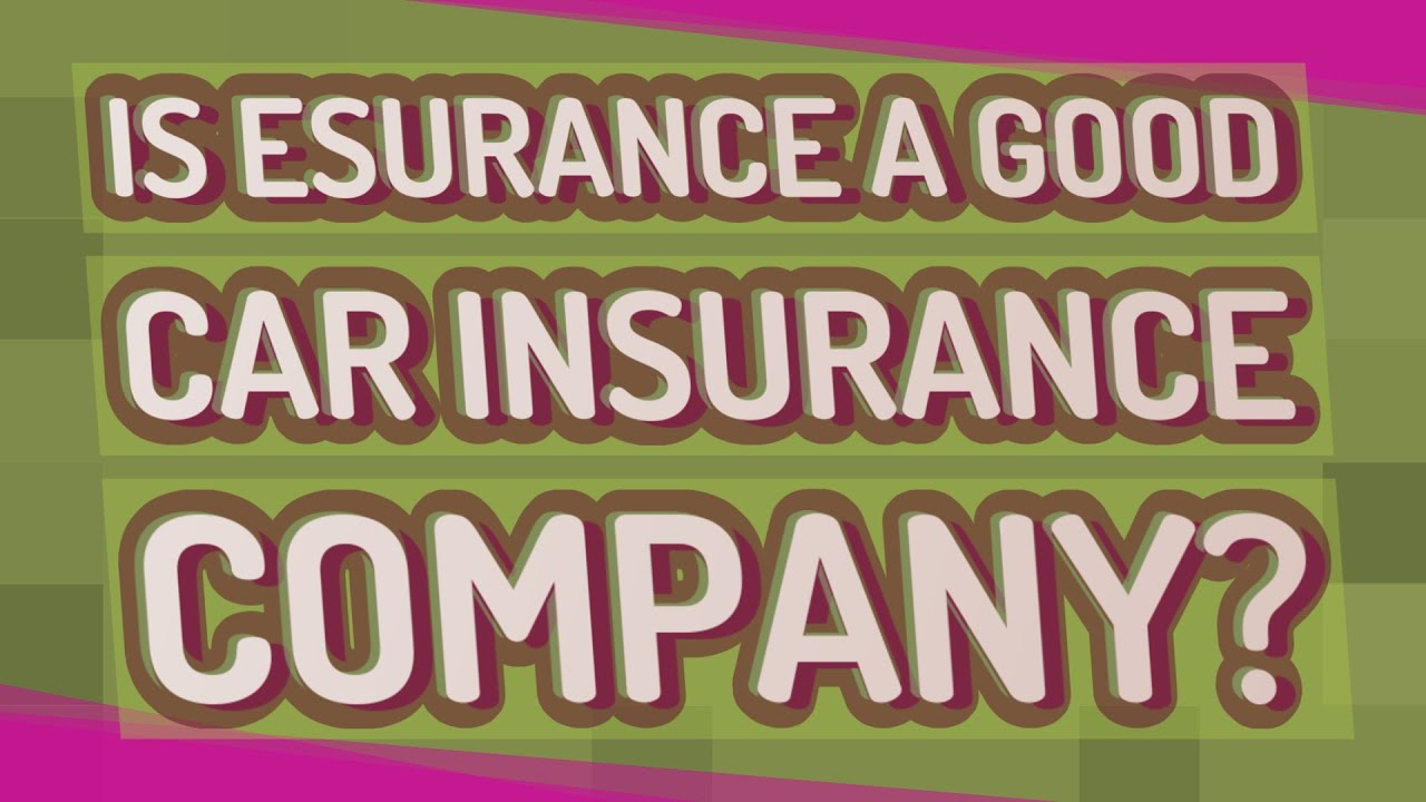 Esurance Car Insurance >> Is Esurance A Good Car Insurance Company