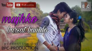 Mujhko Barsat Banalo || Hindi Romantic Song 2017 || Full HD 1080p