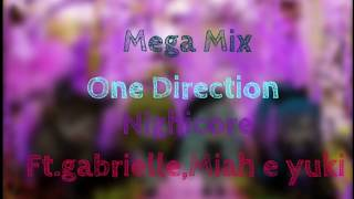 Mega mix one direction||Nightcore||ft.gabrielle,miah e yuki