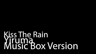 Kiss The Rain (Music Box Version) - Yiruma