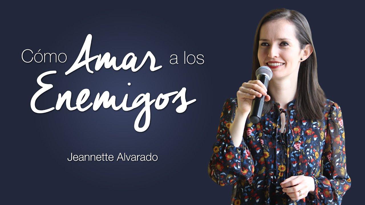 Jeannette Alvarado - Cómo Amar a los Enemigos