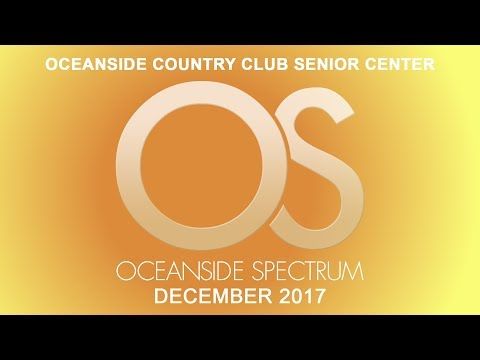 Oceanside Spectrum December 2017 Edition - Oceanside Country Club Senior Center