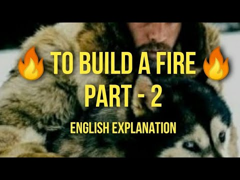 ISC English | To Build a Fire | ENGLISH Explanation | PART - 2 | Jack  London | With Visual Imagery