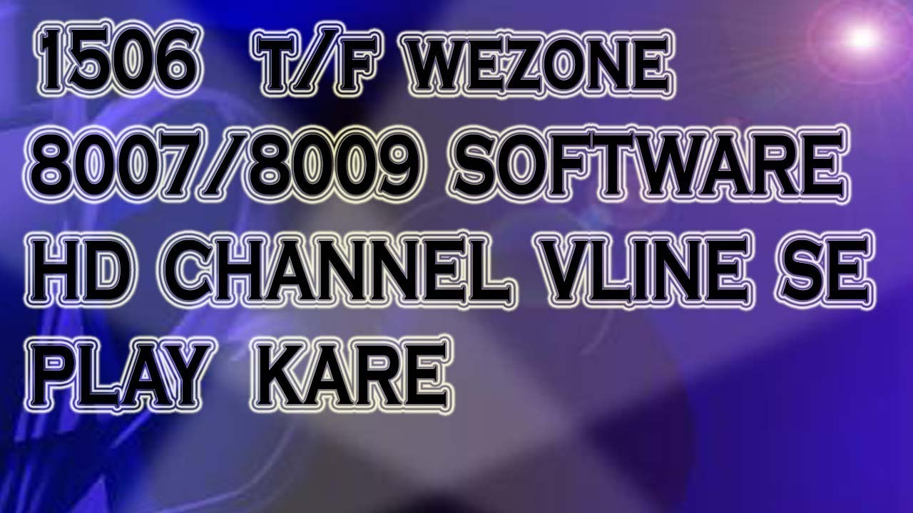 1506T/F WEZONE 8007 8009 SOFTWARE HD CHANNEL PLAY   V LINE SOFTWARE