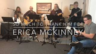 So Much To Thank Him For | Erica Renee Mckinney | Practice Session