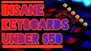 Insane Keyboards Under $50 | Budget Gaming + Casual Keyboards |  Ultimate Gaming Experience!