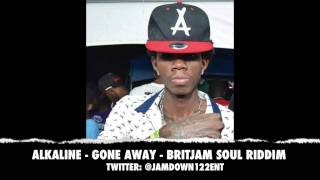 Alkaline - Gone Away | Britjam Soul Riddim | November 2013 |