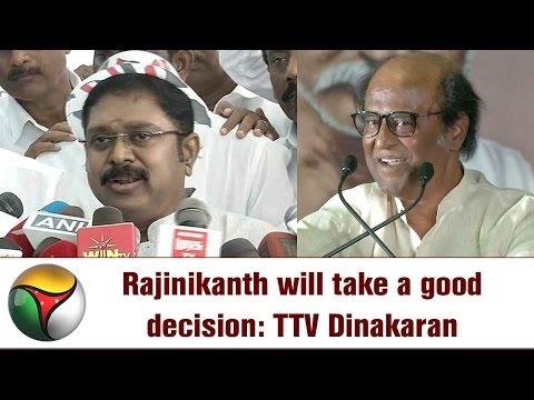 Rajinikanth will take a good decision: TTV Dinakaran