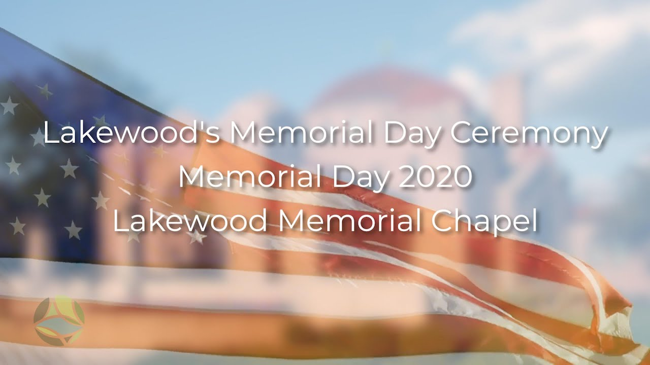 Lakewood's Memorial Day Ceremony | Memorial Day 2020 | Lakewood Memorial Chapel