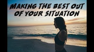 MOTIVATION MONDAY | MAKING THE BEST OUT OF YOUR SITUATION thumbnail