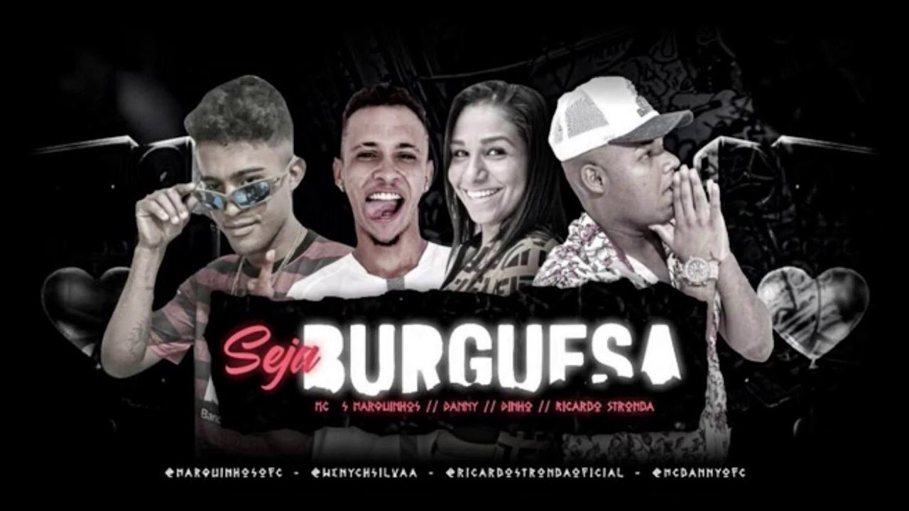 MC MARQUINHOS , DINHO , RICARDO STRONDA - SEJA BURGUESA