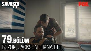Bozok, Jackson'u ikna etmeyi başardı! Savaşçı 79. Bölüm