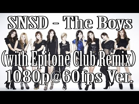 SNSD - The Boys ( with Epitone Club Remix )