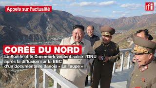 Corée du Nord : la Suède et le Danemark veulent saisir l'ONU après la diffusion d'un documentaire