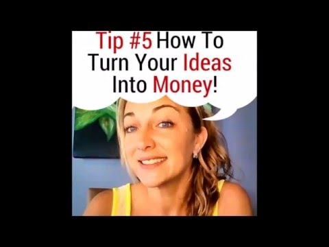 TIP #5 ON HOW TO TURN YOUR IDEAS INTO MONEY