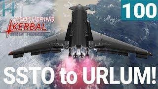 Conquering Kerbal Space Program - Ep 100 - SSTO to URLUM! - Gameplay / Let