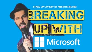 BREAKING UP WITH MICROSOFT I Stand Up Comedy by Nitinn R Miranni