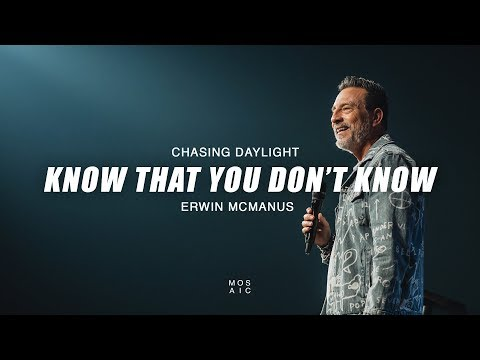 Know That You Don't Know  Chasing Daylight Week 3  Erwin McManus  Mosaic