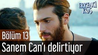Erkenci Kuş 13. Bölüm - Sanem Can'ı Delirtiyor