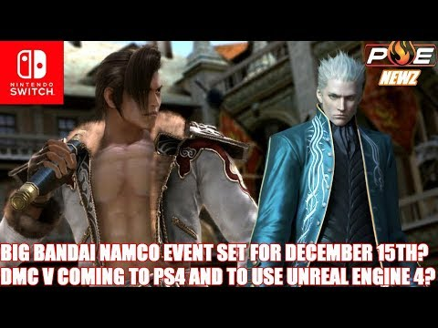 Nintendo Switch - (RUMOR) BIG Bandai Namco Event Set for Dec. 15th + DMC V on Unreal Engine 4!