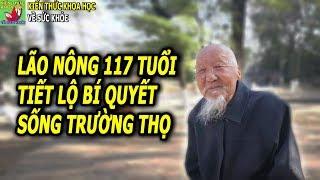 Lão nông 117 tuổi chia sẻ bí quyết sống khỏe mạnh hạnh phúc