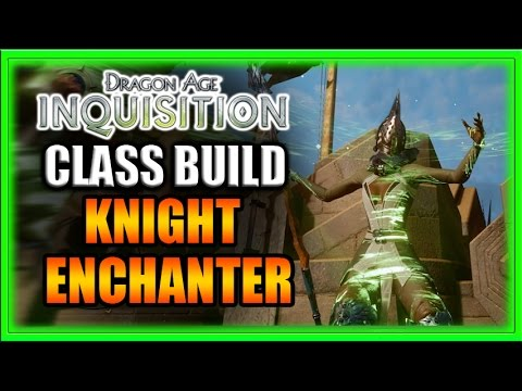 Dragon Age Inquisition - Class Build - Knight Enchanter - In-Depth Guide!