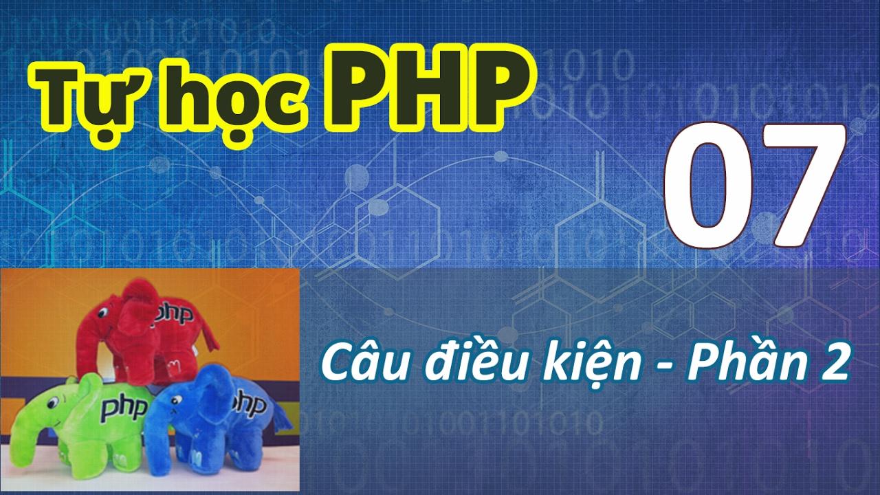 Tự học PHP - 07 Câu điều kiện - 02 Exercise 01