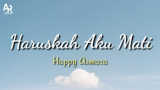 Download lagu Lirik Lagu Haruskah Aku Mati - Happy Asmara (Lyrics Music)