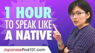 Do You Have 1 Hour? You Can Speak Like a Native Japanese Speaker