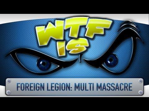 ► WTF Is... - Foreign Legion : Multi Massacre ?