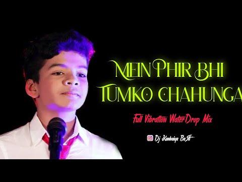 Mein Phir Bhi Tumko Chahunga New Vibrate Water Drop Mix Dj Kanhaiya Basti