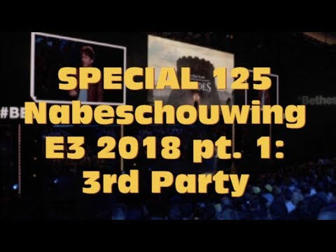 VGI Special 125: Nabeschouwing E3 2018 pt. 1: 3rd Party